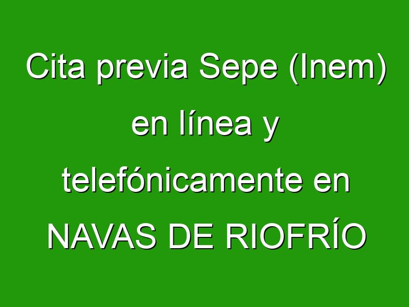 Cita previa Sepe (Inem) en línea y telefónicamente en NAVAS DE RIOFRÍO