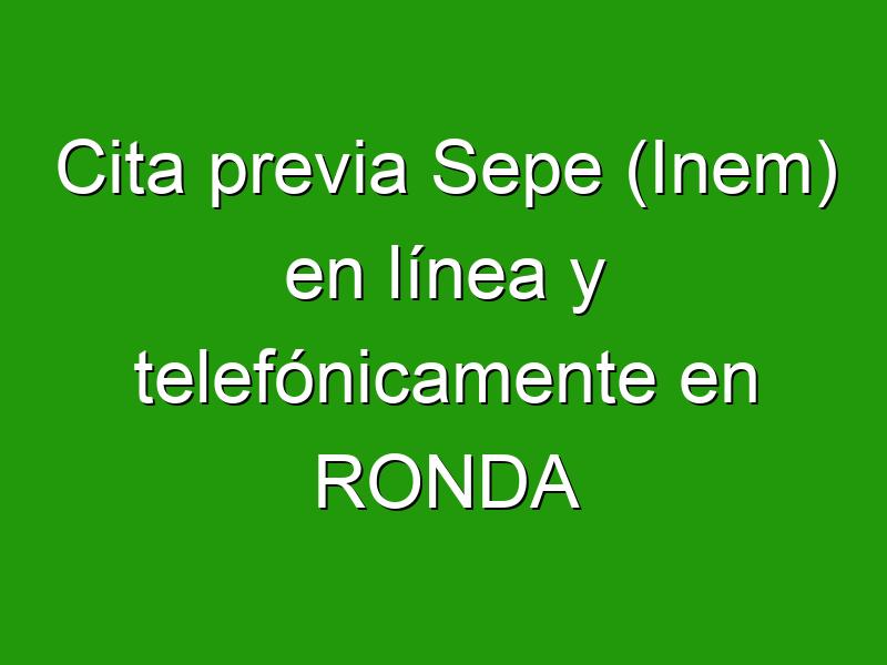 Cita previa Sepe (Inem) en línea y telefónicamente en RONDA