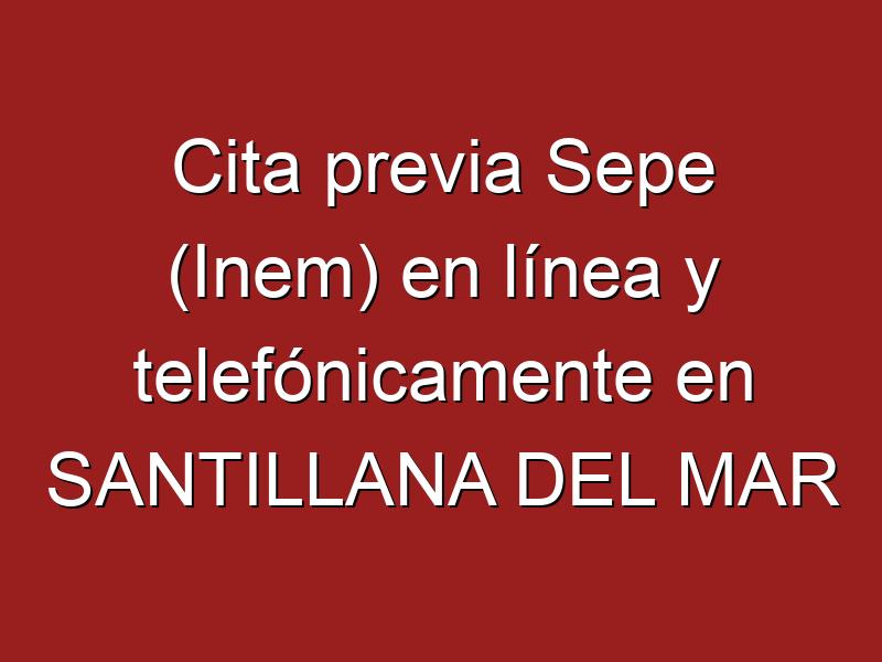 Cita previa Sepe (Inem) en línea y telefónicamente en SANTILLANA DEL MAR