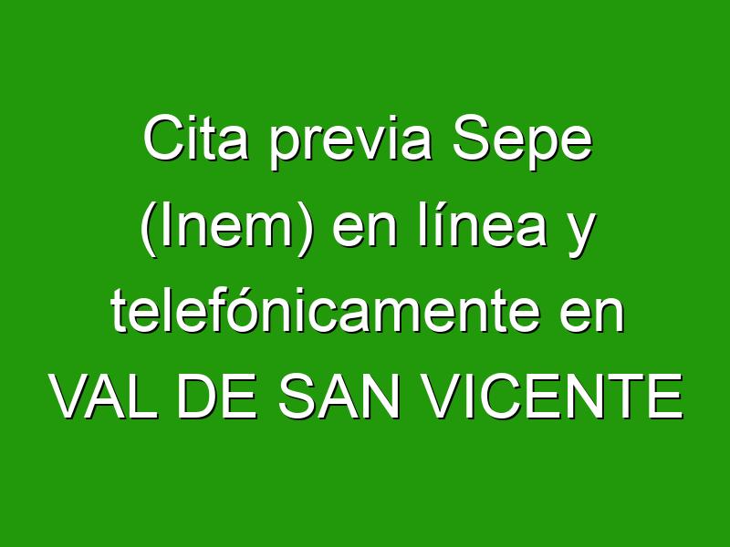 Cita previa Sepe (Inem) en línea y telefónicamente en VAL DE SAN VICENTE