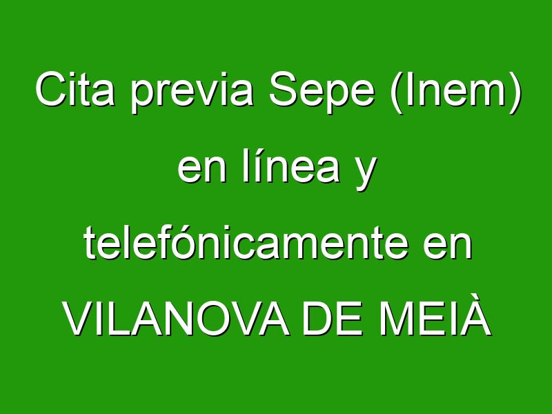 Cita previa Sepe (Inem) en línea y telefónicamente en VILANOVA DE MEIÀ