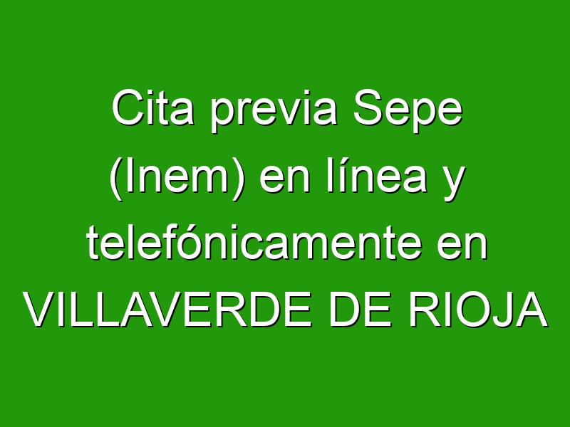 Cita previa Sepe (Inem) en línea y telefónicamente en VILLAVERDE DE RIOJA
