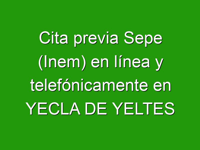 Cita previa Sepe (Inem) en línea y telefónicamente en YECLA DE YELTES