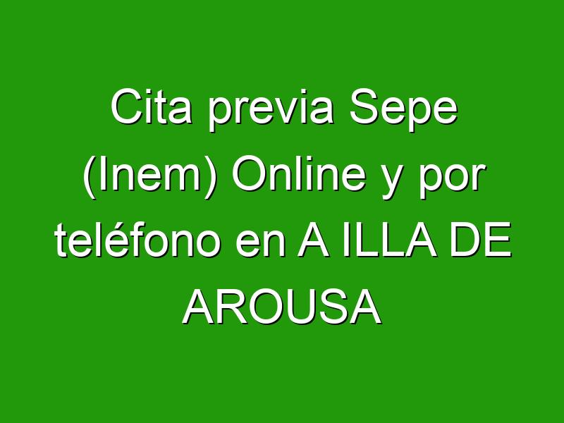 Cita previa Sepe (Inem) Online y por teléfono en A ILLA DE AROUSA