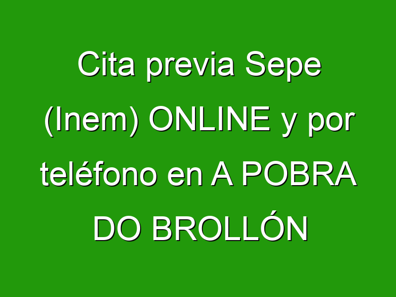 Cita previa Sepe (Inem) ONLINE y por teléfono en A POBRA DO BROLLÓN