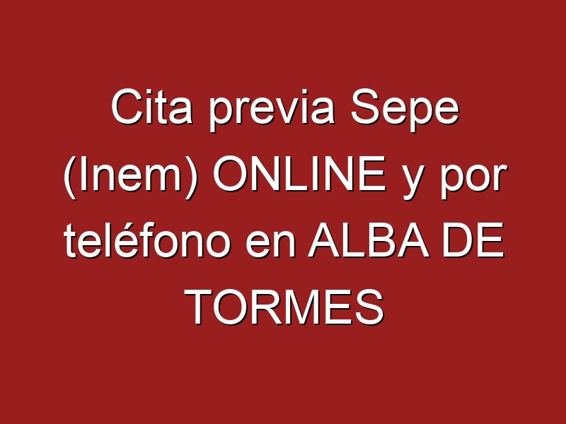 Cita previa Sepe (Inem) ONLINE y por teléfono en ALBA DE TORMES