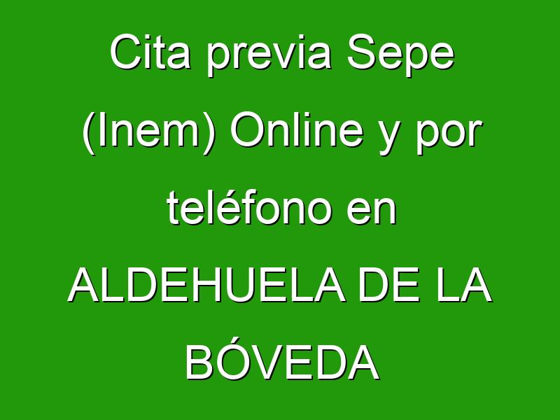 Cita previa Sepe (Inem) Online y por teléfono en ALDEHUELA DE LA BÓVEDA