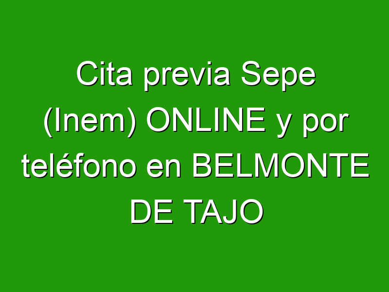 Cita previa Sepe (Inem) ONLINE y por teléfono en BELMONTE DE TAJO