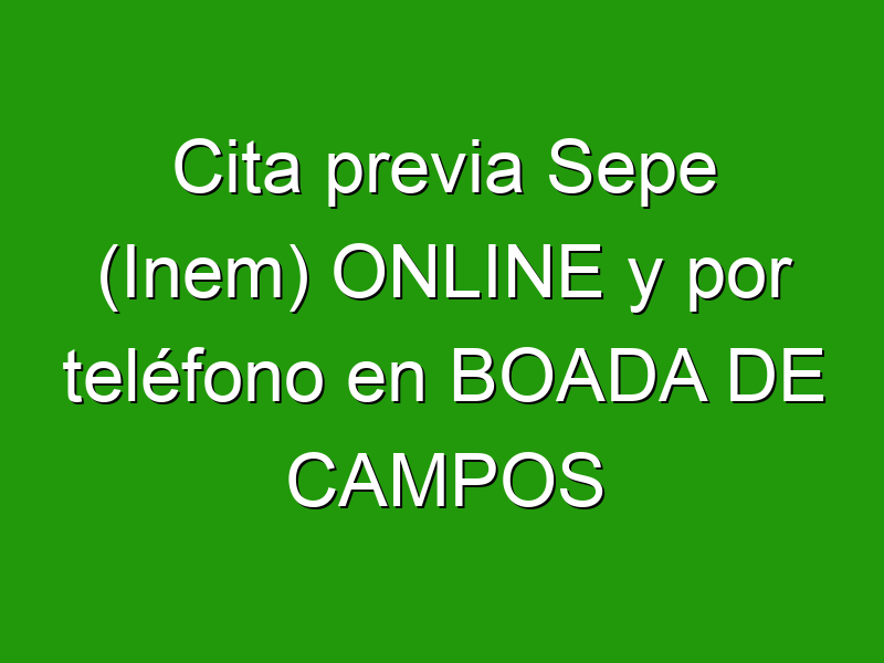 Cita previa Sepe (Inem) ONLINE y por teléfono en BOADA DE CAMPOS