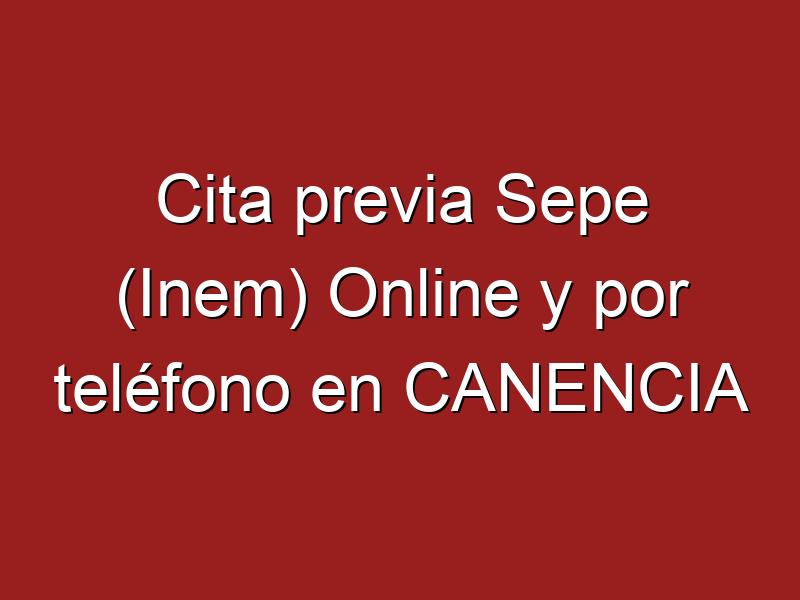 Cita previa Sepe (Inem) Online y por teléfono en CANENCIA