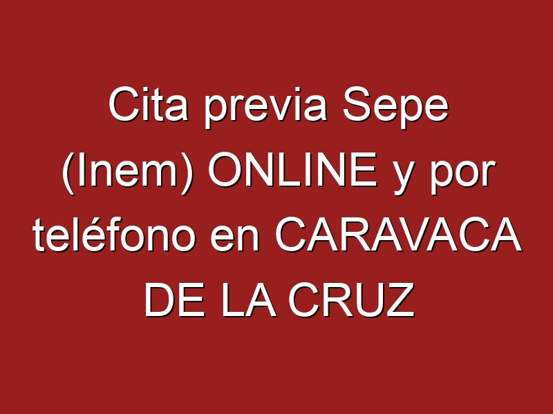 Cita previa Sepe (Inem) ONLINE y por teléfono en CARAVACA DE LA CRUZ