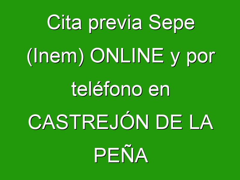 Cita previa Sepe (Inem) ONLINE y por teléfono en CASTREJÓN DE LA PEÑA