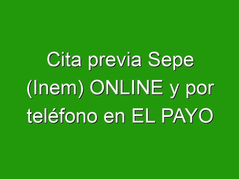 Cita previa Sepe (Inem) ONLINE y por teléfono en EL PAYO