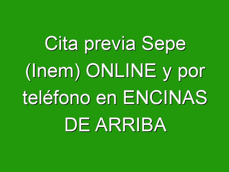 Cita previa Sepe (Inem) ONLINE y por teléfono en ENCINAS DE ARRIBA