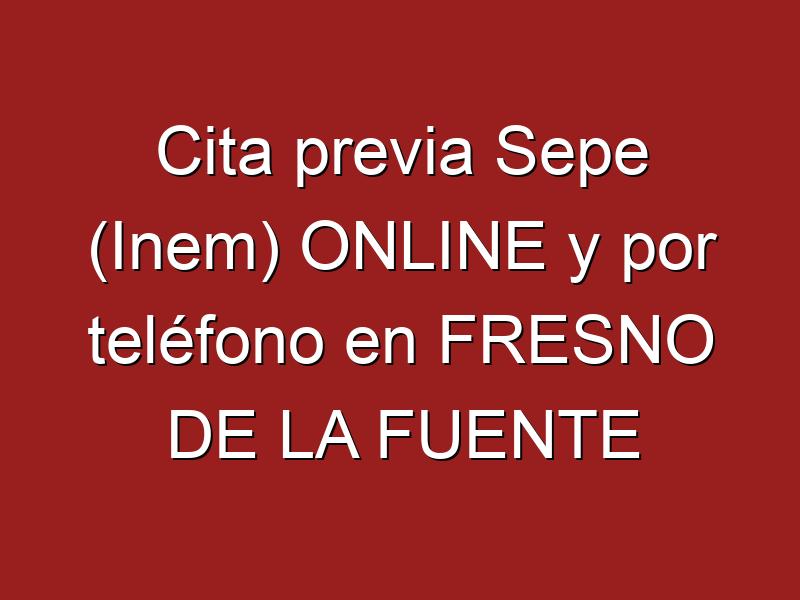 Cita previa Sepe (Inem) ONLINE y por teléfono en FRESNO DE LA FUENTE