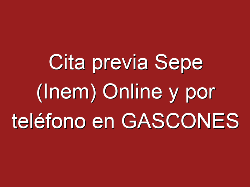 Cita previa Sepe (Inem) Online y por teléfono en GASCONES