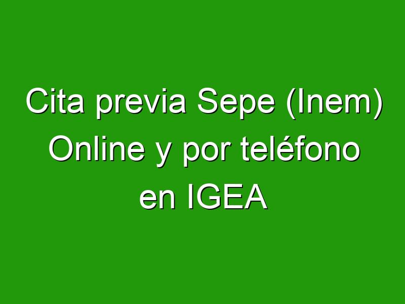 Cita previa Sepe (Inem) Online y por teléfono en IGEA