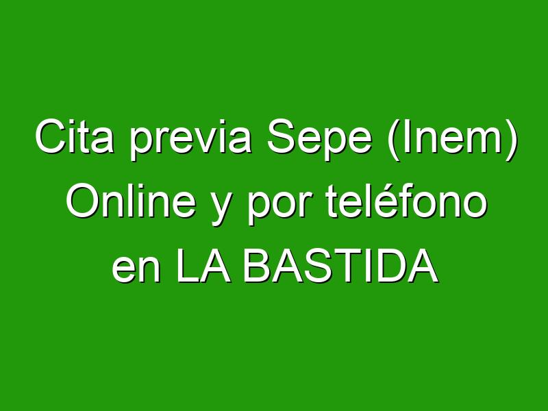 Cita previa Sepe (Inem) Online y por teléfono en LA BASTIDA