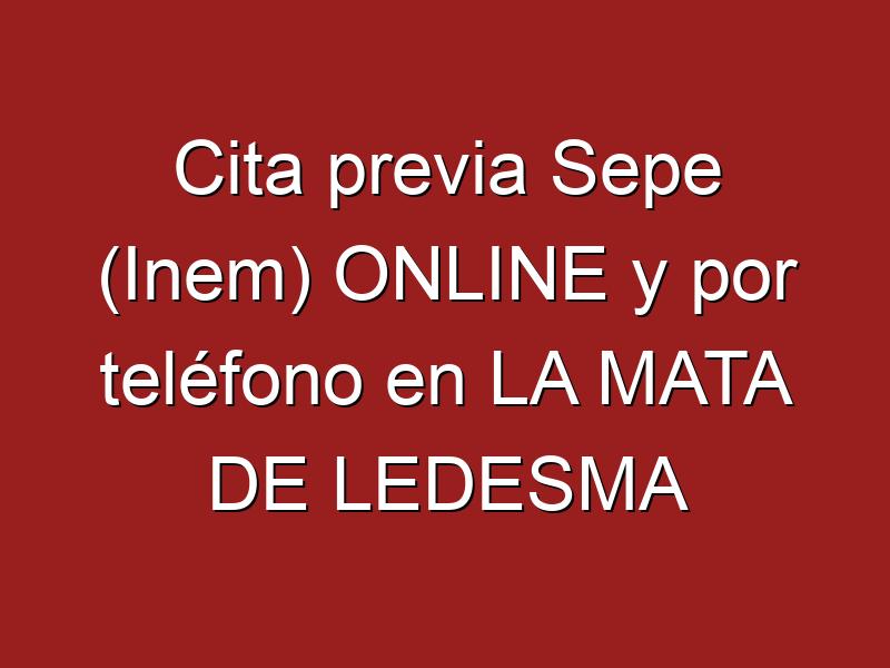 Cita previa Sepe (Inem) ONLINE y por teléfono en LA MATA DE LEDESMA