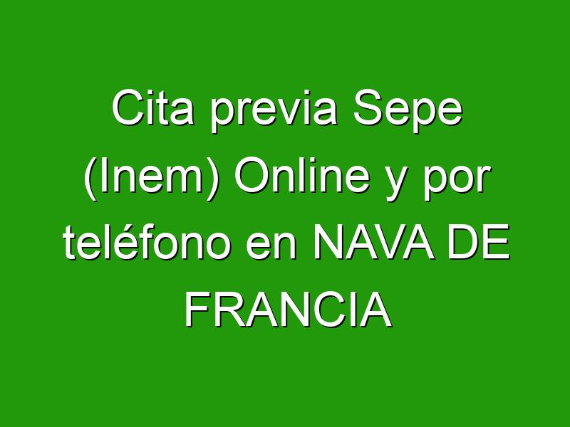 Cita previa Sepe (Inem) Online y por teléfono en NAVA DE FRANCIA
