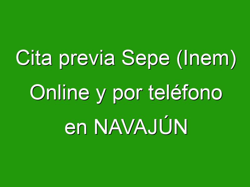 Cita previa Sepe (Inem) Online y por teléfono en NAVAJÚN