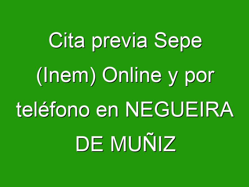 Cita previa Sepe (Inem) Online y por teléfono en NEGUEIRA DE MUÑIZ
