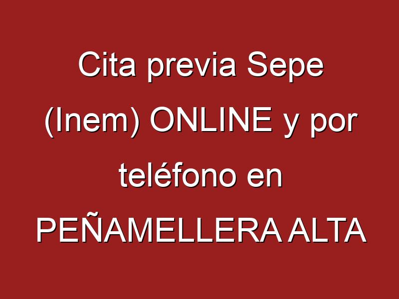 Cita previa Sepe (Inem) ONLINE y por teléfono en PEÑAMELLERA ALTA