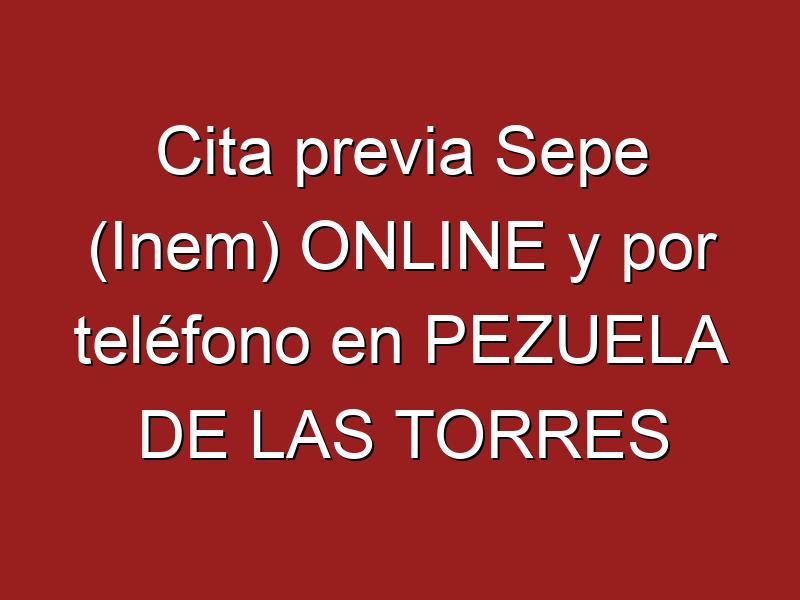 Cita previa Sepe (Inem) ONLINE y por teléfono en PEZUELA DE LAS TORRES