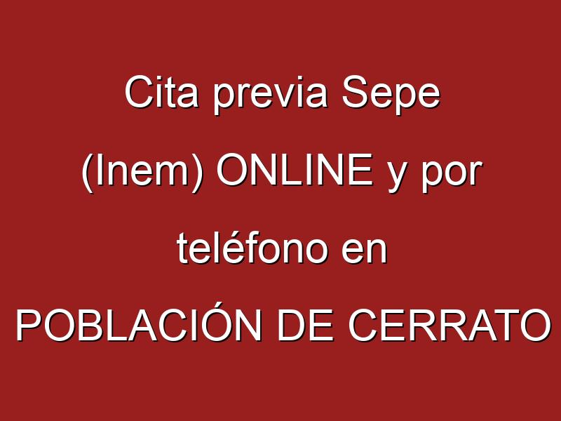 Cita previa Sepe (Inem) ONLINE y por teléfono en POBLACIÓN DE CERRATO