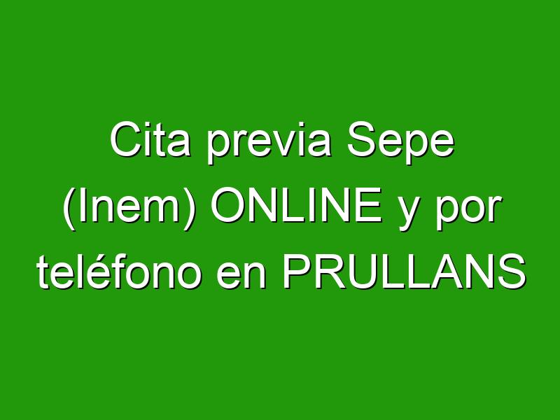 Cita previa Sepe (Inem) ONLINE y por teléfono en PRULLANS