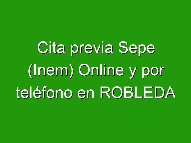 Cita previa Sepe (Inem) Online y por teléfono en ROBLEDA