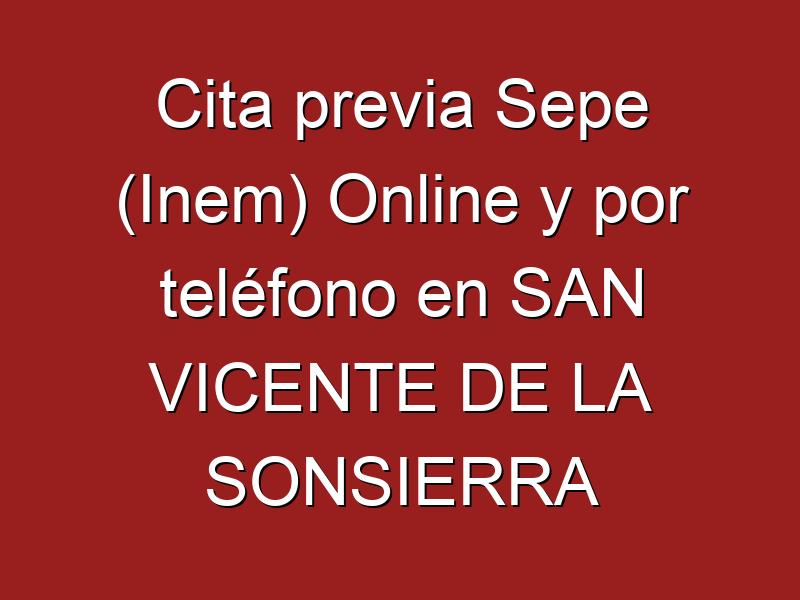 Cita previa Sepe (Inem) Online y por teléfono en SAN VICENTE DE LA SONSIERRA