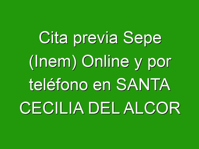 Cita previa Sepe (Inem) Online y por teléfono en SANTA CECILIA DEL ALCOR