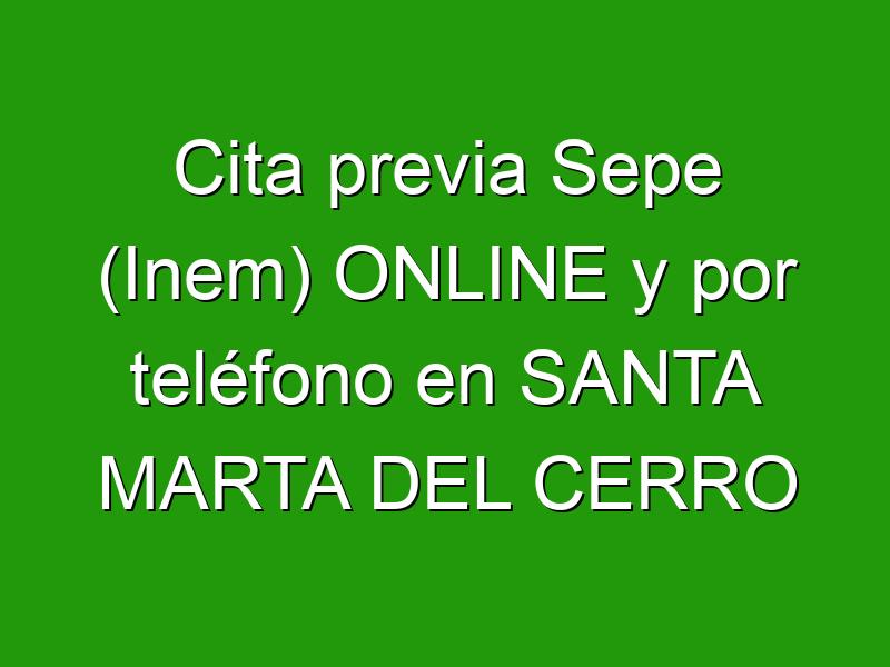 Cita previa Sepe (Inem) ONLINE y por teléfono en SANTA MARTA DEL CERRO