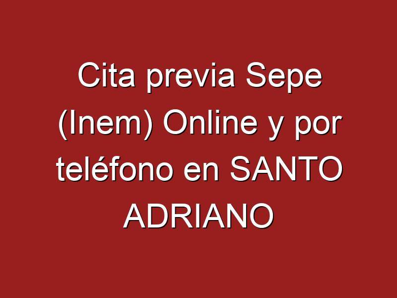 Cita previa Sepe (Inem) Online y por teléfono en SANTO ADRIANO