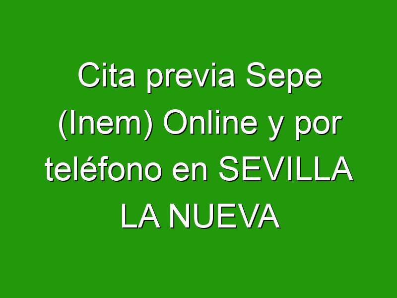Cita previa Sepe (Inem) Online y por teléfono en SEVILLA LA NUEVA