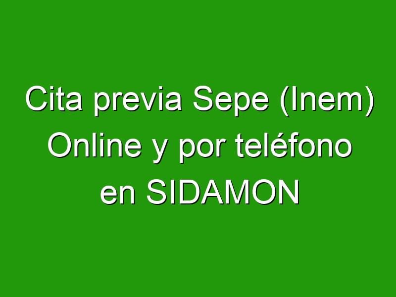 Cita previa Sepe (Inem) Online y por teléfono en SIDAMON