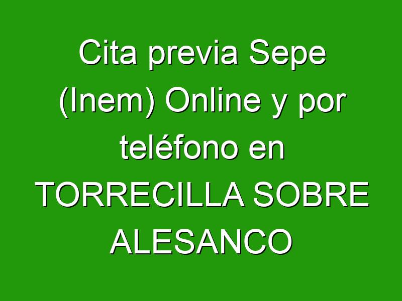 Cita previa Sepe (Inem) Online y por teléfono en TORRECILLA SOBRE ALESANCO