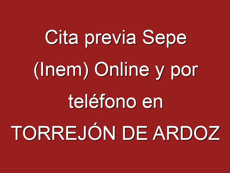 Cita previa Sepe (Inem) Online y por teléfono en TORREJÓN DE ARDOZ