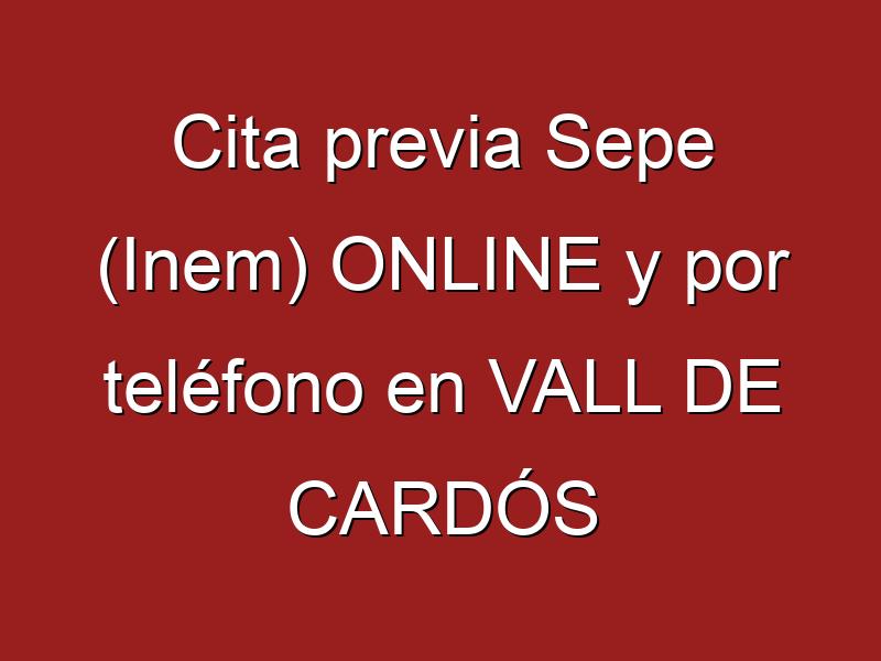 Cita previa Sepe (Inem) ONLINE y por teléfono en VALL DE CARDÓS