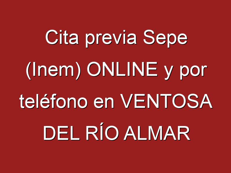 Cita previa Sepe (Inem) ONLINE y por teléfono en VENTOSA DEL RÍO ALMAR