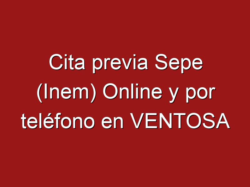Cita previa Sepe (Inem) Online y por teléfono en VENTOSA