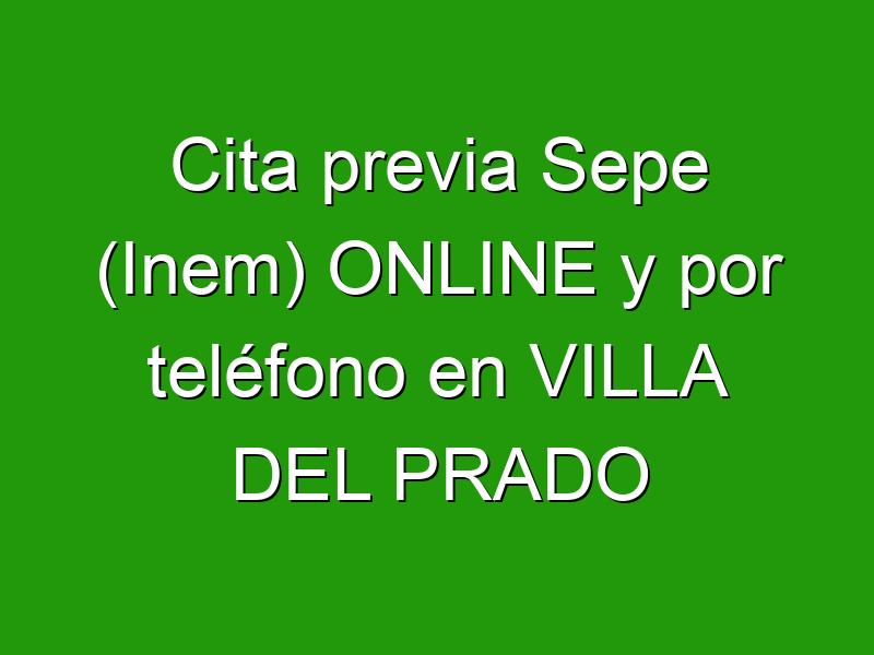 Cita previa Sepe (Inem) ONLINE y por teléfono en VILLA DEL PRADO