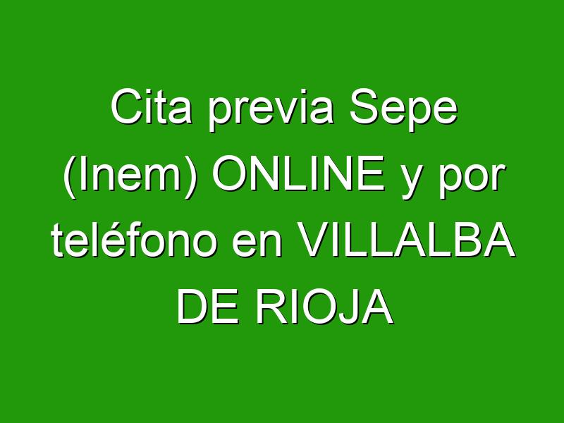 Cita previa Sepe (Inem) ONLINE y por teléfono en VILLALBA DE RIOJA