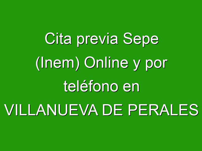 Cita previa Sepe (Inem) Online y por teléfono en VILLANUEVA DE PERALES