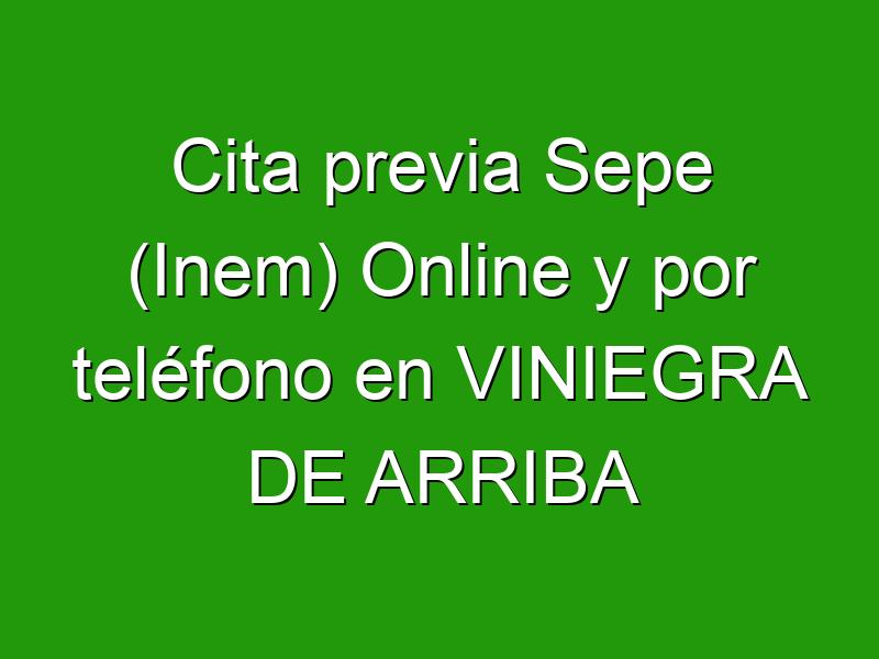 Cita previa Sepe (Inem) Online y por teléfono en VINIEGRA DE ARRIBA