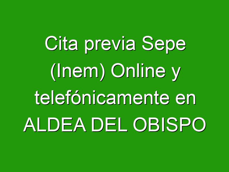 Cita previa Sepe (Inem) Online y telefónicamente en ALDEA DEL OBISPO
