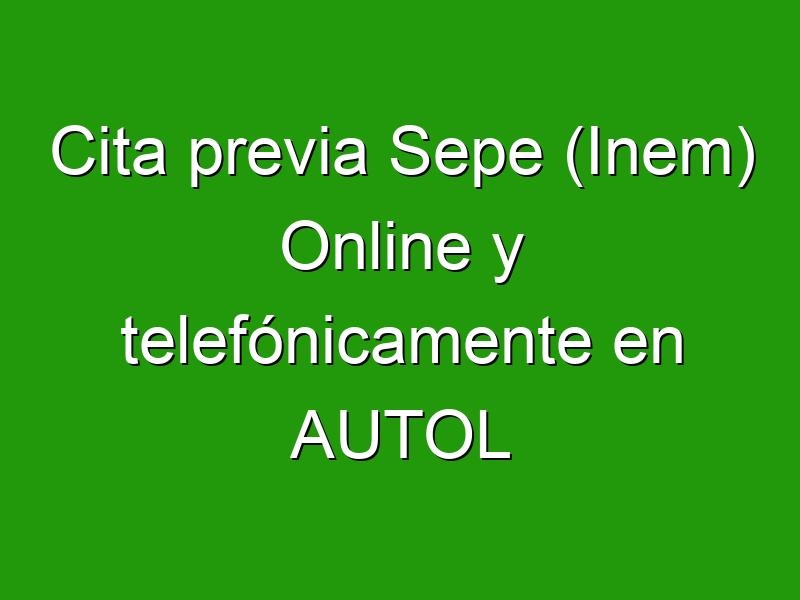 Cita previa Sepe (Inem) Online y telefónicamente en AUTOL