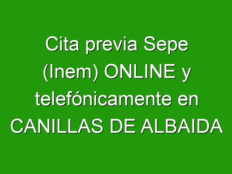 Cita previa Sepe (Inem) ONLINE y telefónicamente en CANILLAS DE ALBAIDA