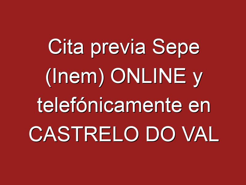 Cita previa Sepe (Inem) ONLINE y telefónicamente en CASTRELO DO VAL